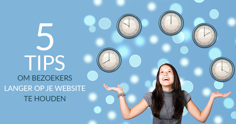 5 tips om bezoekers langer op je website te houden